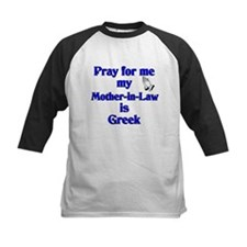 Pray for me my Mother-in-Law is Greek Tee