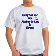 Pray for me my Mother-in-Law is Greek T-Shirt
