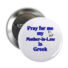 """Pray for me my Mother-in-Law is Greek 2.25"""" Button"""