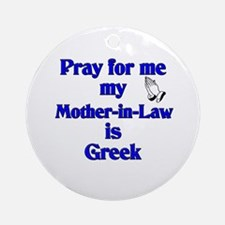 Pray for me my Mother-in-Law is Greek Ornament (Ro