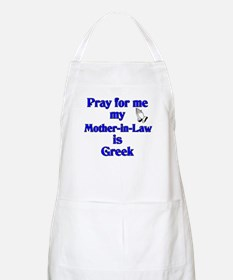 Pray for me my Mother-in-Law is Greek BBQ Apron