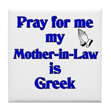 Pray for me my Mother-in-Law is Greek Tile Coaster