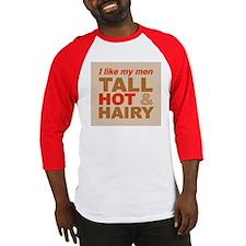 Tall, hot and hairy... Baseball Jersey