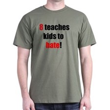 8 Teaches kids to hate T-Shirt
