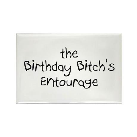 The Birthday Bitch's Entourage Rectangle Magnet