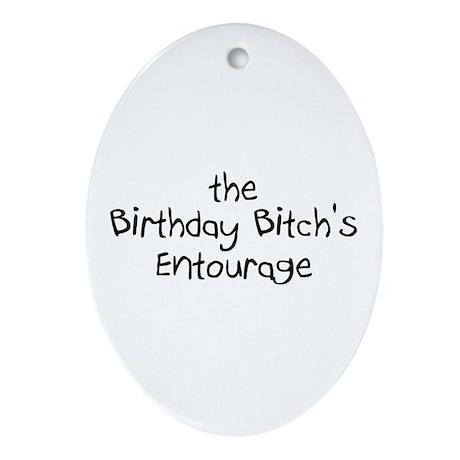The Birthday Bitch's Entourage Oval Ornament