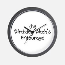 The Birthday Bitch's Entourage Wall Clock