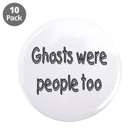 "Ghosts Were People Too 3.5"" Button (10 pack)"