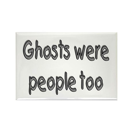 Ghosts Were People Too Rectangle Magnet