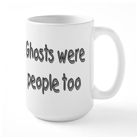Ghosts Were People Too Large Mug