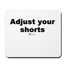 Adjust your shorts - Mousepad