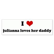 I Love julianna loves her dad Bumper Bumper Sticker