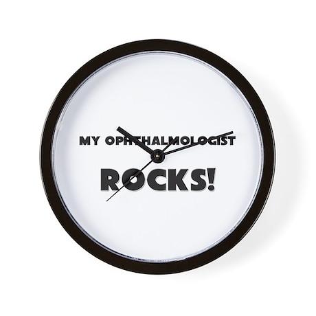 MY Ophthalmologist ROCKS! Wall Clock