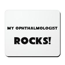 MY Ophthalmologist ROCKS! Mousepad