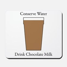 Conserve Water Drink Chocolate Milk Mousepad