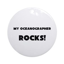 MY Oceanographer ROCKS! Ornament (Round)