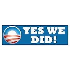 Yes We DID Bumper Bumper Sticker