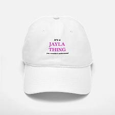 It's a Jayla thing, you wouldn't under Baseball Baseball Cap