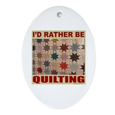 I'D RATHER BE QUILTING Oval Ornament
