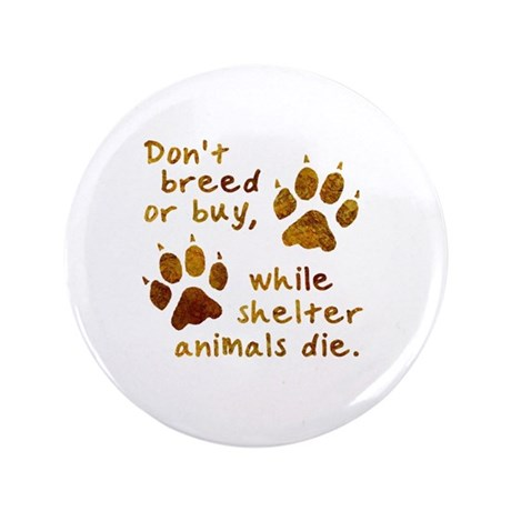 "Don't Breed or Buy 3.5"" Button (100 pack)"