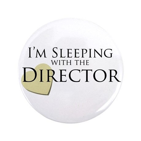 """Sleeping With the Director 3.5"""" Button"""