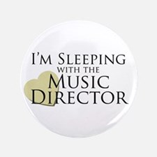 """Sleeping with the Music Director 3.5"""" Button"""