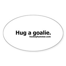 Hug a goalie. Oval Decal