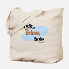 Ask, Believe, Receive Tote Bag