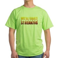 We're Going Streaking Green T-Shirt