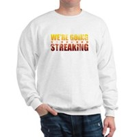 We're Going Streaking Sweatshirt