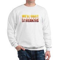 We're Going Streaking Sweatshirt