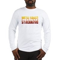 We're Going Streaking Long Sleeve T-Shirt