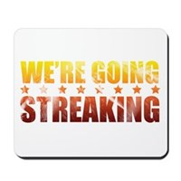 We're Going Streaking Mousepad
