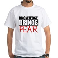 Knowledge Brings Fear White T-Shirt