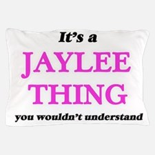 It's a Jaylee thing, you wouldn&#3 Pillow Case