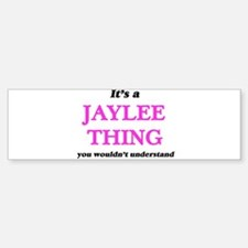 It's a Jaylee thing, you wouldn Bumper Bumper Bumper Sticker