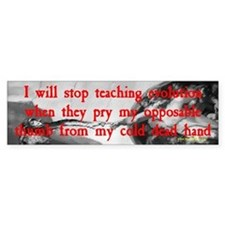 I Will Stop Teaching Evolution.. Bumper Bumper Sticker
