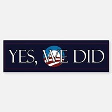 Yes We Did Bumper Bumper Bumper Sticker
