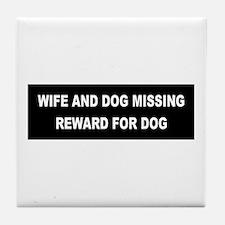 Wife & Dog Missing... Tile Coaster