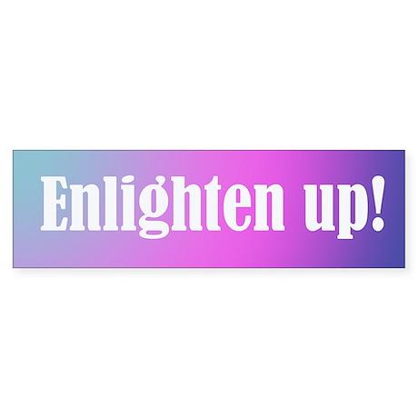 Enlighten up! Bumper Sticker