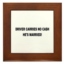 Driver Carries No Cash - He's Married! Framed Tile
