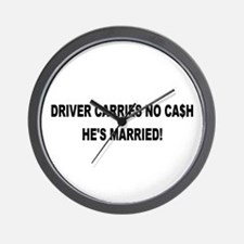 Driver Carries No Cash - He's Married! Wall Clock