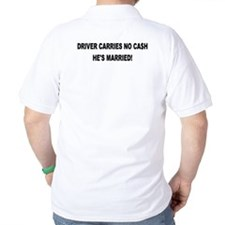 Driver Carries No Cash - He's Married! T-Shirt