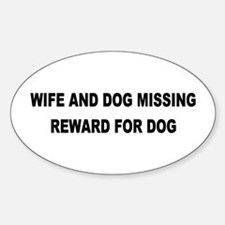 Wife & Dog Missing... Oval Decal