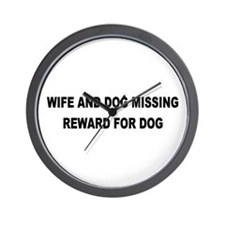 Wife & Dog Missing... Wall Clock