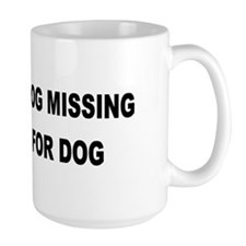Wife & Dog Missing... Mug