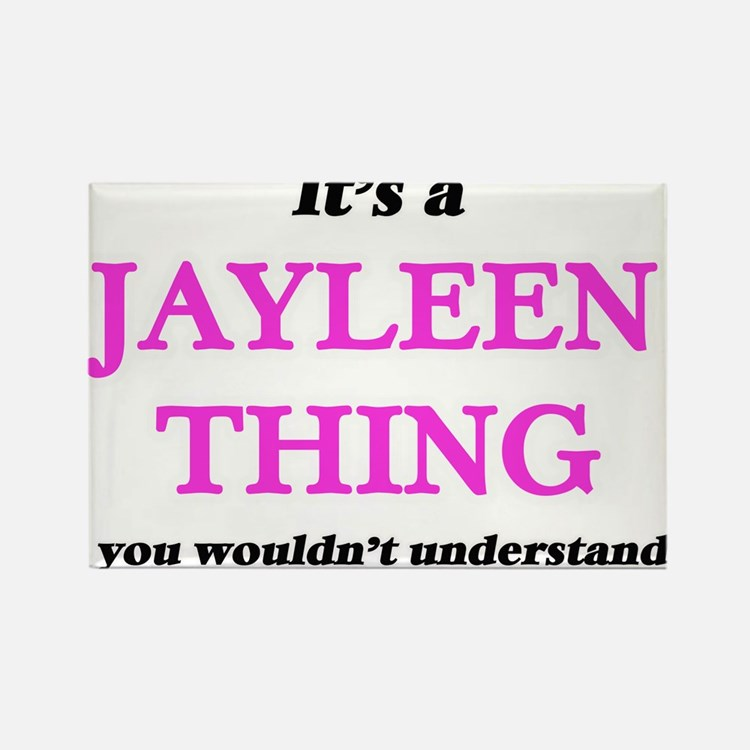 It's a Jayleen thing, you wouldn't Magnets