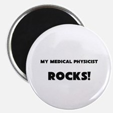 MY Medical Physicist ROCKS! Magnet