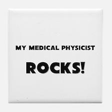 MY Medical Physicist ROCKS! Tile Coaster