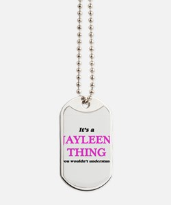 It's a Jayleen thing, you wouldn' Dog Tags
